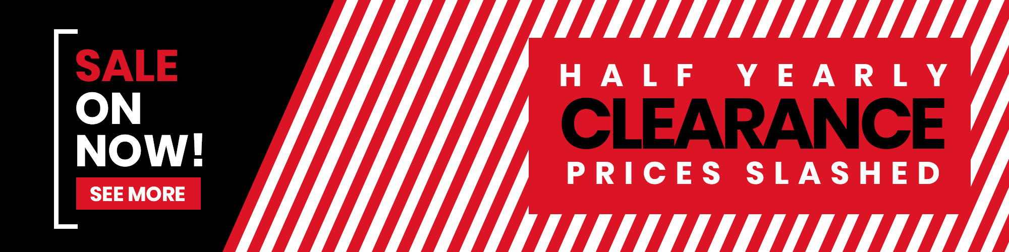 HALF YEARLY CLEARANCE SALE ON NOW!